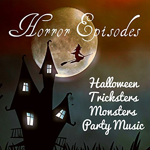 Horror Episodes - Halloween Tricksters Monsters Party Music with Piano Electro Acoustic Nature Spiritual Sounds