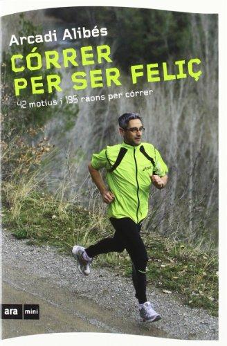 Córrer per ser feliç: 42 motius i 195 raons per córrer (Ara MINI)