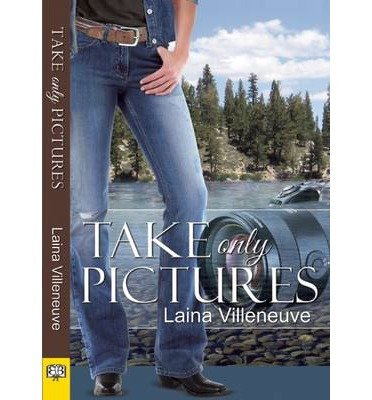 [ Take Only Pictures By Villeneuve, Laina (Author) Jul- 2014 ]