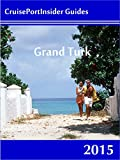 CruisePortInsider Guide to Grand Turk--2015 (English Edition)