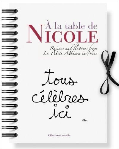 A la Table de Nicole - Recipes and flavors from La Petite Maison in Nice (Anglais) de Jacques Ganti ,Nicole Rubi ,Prface de Patrick Poivre d'Arvor ( 15 dcembre 2007 )