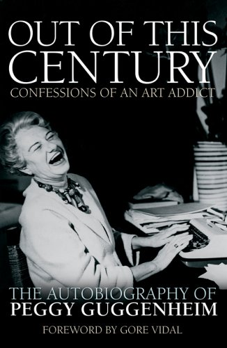 Read Download Popular Book Out Of This Century The Autobiography Of Peggy Guggenheim Bestebookbypeggy Guggenheim Misterifullbook