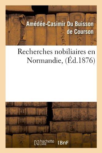 Recherches nobiliaires en Normandie, (Éd.1876)