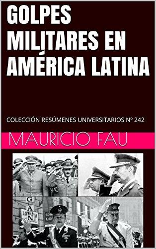 GOLPES MILITARES EN AMÉRICA LATINA: COLECCIÓN RESÚMENES UNIVERSITARIOS Nº 242