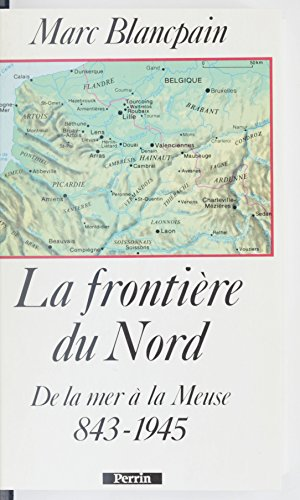 la-frontiere-du-nord-de-la-mer-a-la-meuse-843-1945-french-edition