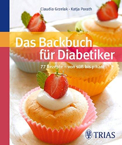 Das Backbuch für Diabetiker: 77 Rezepte - von süß bis pikant (Blutzuckerspiegel Diabetiker)