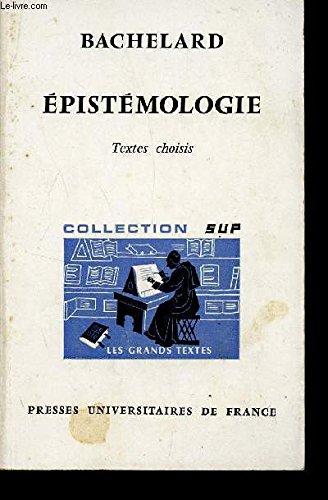 BACHELARD - EPISTEMOLOGIE - TEXTES CHOISIS / COLLECTION SUP - LES GRANDS TEXTES. par LECOURT DOMINIQUE