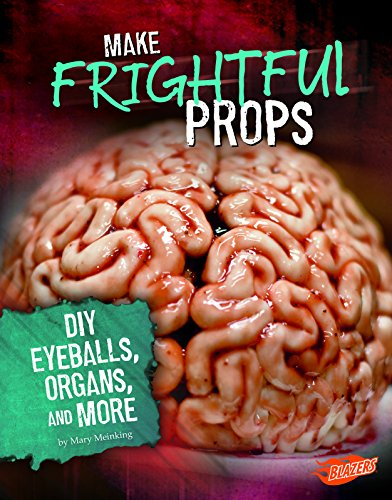 Make Frightful Props: DIY Eyeballs, Organs, and More (Hair-Raising Halloween)