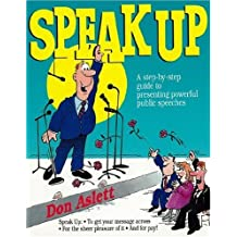 Speak Up: A Step-By-Step Guide to Presenting Powerful Public Speeches