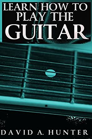 learn how to play the guitar electric guitar for beginners ebook david a hunter. Black Bedroom Furniture Sets. Home Design Ideas