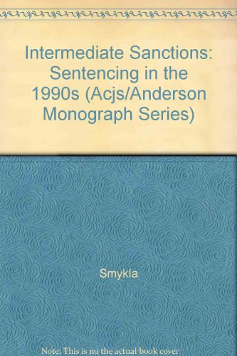 Intermediate Sanctions: Sentencing in the 1990s (Acjs/Anderson Monograph Series)