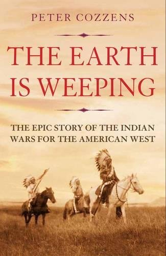 the-earth-is-weeping-the-epic-story-of-the-indian-wars-for-the-american-west