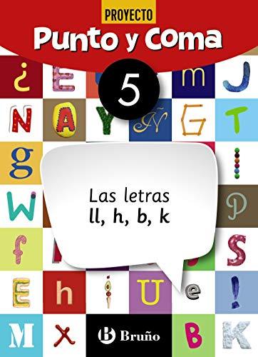 Punto y Coma Lengua 5 Las letras ll, h, b, k (Castellano - Material Complementario - Cuadernos De Lengua Primaria)