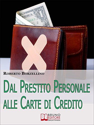 Dal prestito personale alle carte di credito. come ottenere un prestito e gestire i tuoi soldi senza rischi per il portafogli. (ebook italiano - anteprima ... i tuoi soldi senza rischi per il portafogli