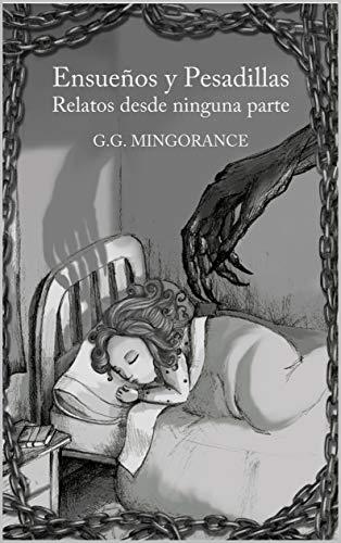 Ensueños y Pesadillas: Relatos desde Ninguna Parte (Cuentos y relatos cortos de fantasía y terror) por G.G. Mingorance