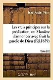 Telecharger Livres Les vrais principes sur la predication ou Maniere d annoncer avec fruit la parole de Dieu Tome 2 2 (PDF,EPUB,MOBI) gratuits en Francaise