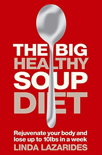 Big Healthy Soup Diet: Nourish Your Body and Lose Up to 10lbs in a Week
