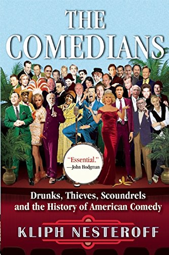 The Comedians: Drunks, Thieves, Scoundrels, and the History of American Comedy por Kliph Nesteroff