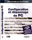 Configuration et dépannage de PC : Guide de formation avec exercices pratiques...