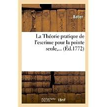 La Théorie pratique de l'escrime pour la pointe seule (Éd.1772)