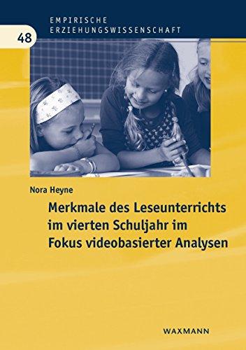Merkmale des Leseunterrichts im vierten Schuljahr im Fokus videobasierter Analysen (Empirische Erziehungswissenschaft)