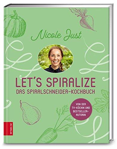 Let's Spiralize: Das Spiralschneider-Kochbuch
