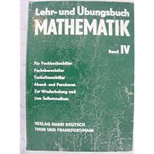 Mathematische Modelle, Matrizenrechnung, Linearoptimierung, Wahrscheinlichkeitsrechnung und mathematische Statistik, Spieltheorie, Bedienungstheorie, ... Praktisches Rechnen, Nomographie, Bd 4