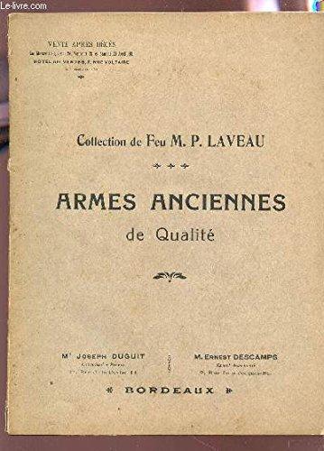 CATALOGUE DES ARMES ANCIENNES - COMPOSANT LA COLLECTION DE FEU DE Mr P. LAVAU - EPEES, DAGUES, HALLEBARDES, FAUCHARDS, COUTEAUX DE BRECHES, PERTUISANES ;;; / FERRONNERIE ARTISTIQUE MEUBLES, FAIENCES, PENDULES - DU 23 AU 26 avril 1913.