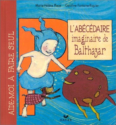 L'abécédaire imaginaire de Balthazar par Marie-Hélène Place, Caroline Fontaine-Riquier