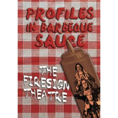 Profiles in Barbeque Sauce: The Psychedelic Firesign Theatre On Stage - 1967-1972 by The Firesign Theatre (2015-07-10)