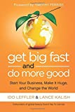 Get Big Fast and Do More Good: Start Your Business, Make It Huge, and Change the World by Ido Leffler (2013-11-05)