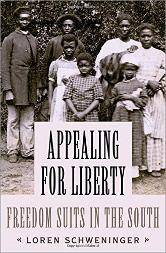 Appealing for Liberty: Freedom Suits in the South par Loren Schweninger