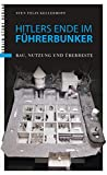 Hitlers Ende im Führerbunker: Bau, Nutzung und Überreste - Sven Felix Kellerhoff