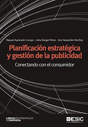 Planificación estratégica y gestión de la publicidad. Conectando con el consumidor (Libros profesionales) por Raquel Ayestarán Crespo