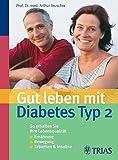 Gut leben mit Diabetes Typ 2: Ernährung, Bewegung, Tabletten, Insuline: So erhalten Sie Ihre Lebensqualität