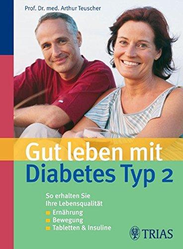 Download Gut leben mit Diabetes Typ 2: Ernährung, Bewegung, Tabletten, Insuline: So erhalten Sie Ihre Lebensqualität