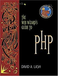 The Web Wizard's Guide to PHP (Addison-Wesley Web Wizard Series)