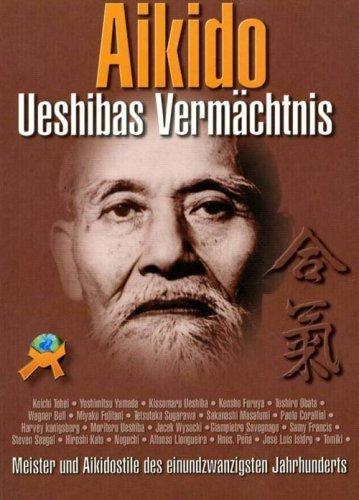 Aikido: Ueshibas Vermächtnis: Meister und Aikidostile des einundzwanzigsten Jahrhunderts