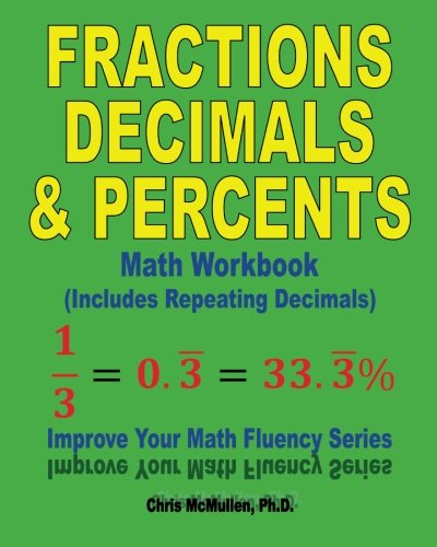 Fractions, Decimals, & Percents Math Workbook (Includes Repeating Decimals): Improve Your Math Fluency Series: Volume 17