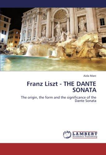 Franz Liszt - THE DANTE SONATA: The origin, the form and the significance of the Dante Sonata Aida-form