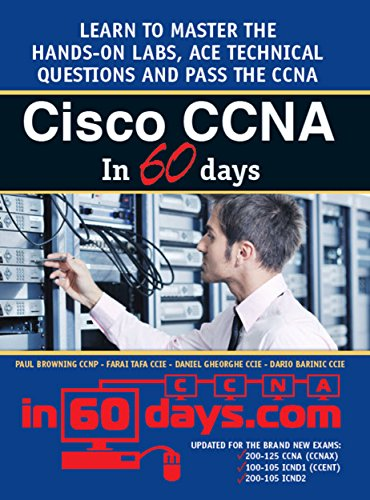Cisco CCNA in 60 Days: Exam 100-105, Exam 200-105, Exam 200-125 (English Edition) por Paul Browning