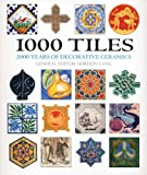 1000 Tiles: Two Thousand Years of Decorative Ceramics by Gordon Lang (2004-07-05)