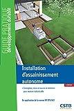 Installation d'assainissement autonome: Conception, mise en oeuvre et entretien pour maison individuelle. En application de la norme NF DTU 64.1....