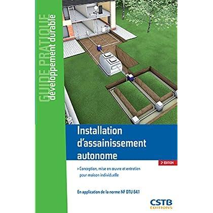 Installation d'assainissement autonome: Conception, mise en oeuvre et entretien pour maison individuelle. En application de la norme NF DTU 64.1.