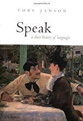 Speak: A Short History of Languages by Tore Janson (2004-01-15)