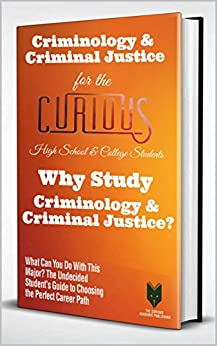 Criminology & Criminal Justice For The Curious High School & College Students: Why Study Criminology & Criminal Justice? (what Can You Do With This Major? ... The Perfect Career) por Dr. K.  Vaida  - The Curious Academic Publishing epub