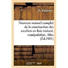 Nouveau manuel complet de la construction des escaliers en bois, manipulation & posage. Atlas