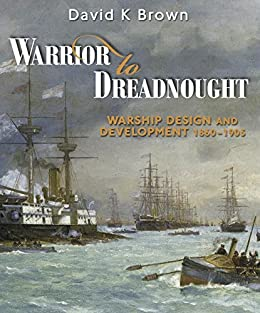 Warrior To Dreadnought: Warship Design And Development 1860-1905 por David K Brown