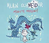 Minute papillon | Schneider, Alain (1955-....)