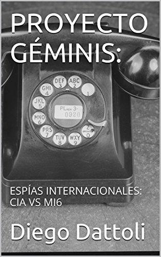 PROYECTO GÉMINIS: ESPÍAS INTERNACIONALES: CIA VS MI6 por Diego Dattoli